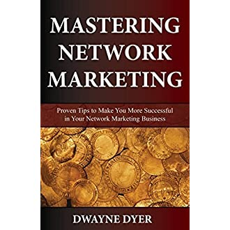 Mastering Network Marketing: Proven Tips to Make You More Successful in Your Network Marketing Business (Paperback)