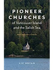 Pioneer Churches of Vancouver Island and the Salish Sea: An Explorer's Guide