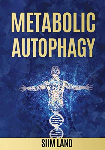 Metabolic Autophagy: Practice Intermittent Fasting and Resistance Training to Build Muscle and Promote Longevity (Metabolic Autophagy Diet) by Siim Land