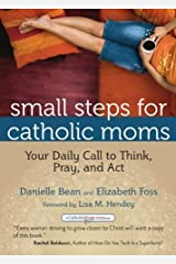 Small Steps for Catholic Moms: Your Daily Call to Think, Pray, and Act (Catholicmom.com Book) Paperback