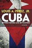 Cuba: Between Reform and Revolution