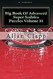 Big Book of Advanced Super Sudoku Puzzles Volume 11, Allan Clapp, 1500713473