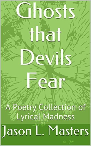 Ghosts that Devils Fear: A Poetry Collection of Lyrical Madness