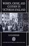 Women, Crime, and Custody in Victorian England 9780198205524