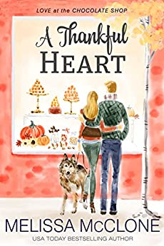 A Thankful Heart (Love at the Chocolate Shop Book 2) by [McClone, Melissa]