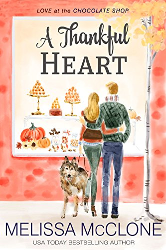 A Thankful Heart (Love at the Chocolate Shop Book 2) (A Thankful Heart Creates A Thankful Home)