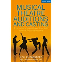 Musical Theatre Auditions and Casting: A performer's guide viewed from both sides of the audition table (Methuen Drama)