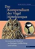 Das Kompendium der Vögel Mitteleuropas: Alles über Biologie, Gefährdung und Schutz
