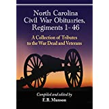 North Carolina Civil War Obituaries, Regiments 1 through 46: A Collection of Tributes to the War Dead and Veterans