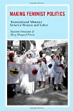img - for Making Feminist Politics: Transnational Alliances between Women and Labor by Suzanne Franzway (2011-02-17) book / textbook / text book