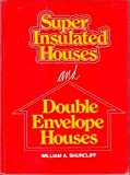 Super Insulated Houses and Double Envelope Houses, William A. Shurcliff, 0931790190