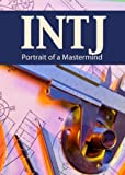 INTJ: Portrait of a Mastermind (Portraits of the 16 Personality Types)