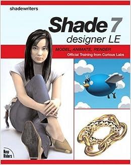 Buy Shade 7 designer LE: Model, Animate, Render Book Online at Low