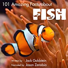 101 Amazing Facts About Fish Audiobook by Jack Goldstein Narrated by Jason Zenobia