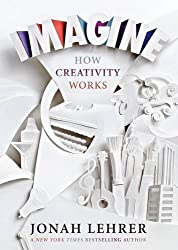 Imagine: How Creativity Works by Jonah Lehrer (2012-04-01)
