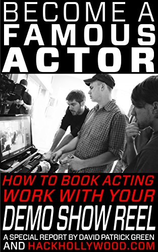 Become A Famous Actor: How To Book Acting Work With Your Demo Show Reel (Demo Reel)