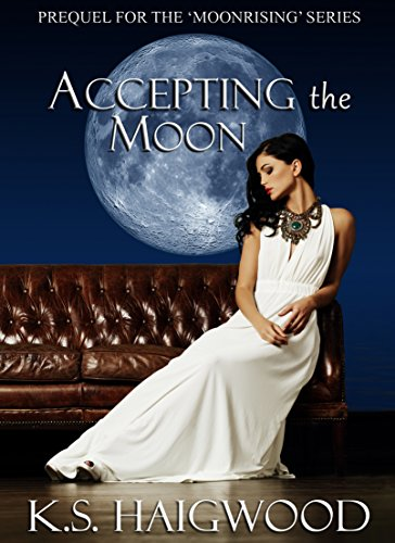 Accepting the Moon: Prequel (Moonrising Book 0) by [Haigwood, K. S.]