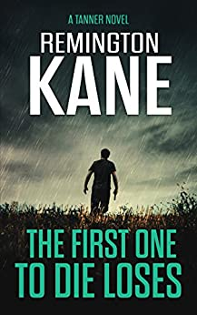 The First One To Die Loses (A Tanner Novel Book 4) by [Kane, Remington]