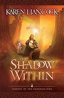 The Shadow Within (Legends of the Guardian-King Book #2) (Legends Of The Guardian-King Series) by [Hancock, Karen]