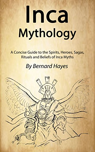 #freebooks – Inca Mythology: A Concise Guide to the Gods, Heroes, Sagas, Rituals and Beliefs of Inca Myths by Bernard Hayes