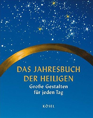 Das Jahresbuch der Heiligen: Große Gestalten für jeden Tag des Jahres. Mit einer Einführung von Abt Odilo Lechner. Bildauswahl von Günter Lange