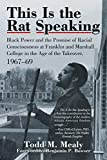 This Is the Rat Speaking: Black Power and the Promise of Racial Consciousness at Franklin and Marshall College in the Age of the Takeover, 1967-69