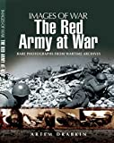 The Red Army at War: Rare Photographs from Wartime Archives (Images of War)