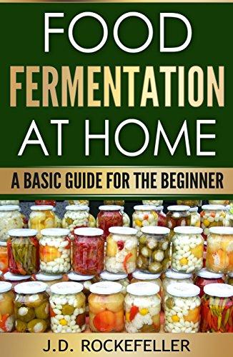 Food Fermentation at Home: A Basic Guide for the Beginner (J.D. Rockefeller's Book Club)