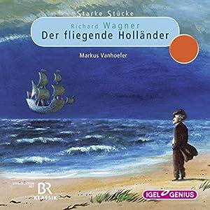 Richard Wagner: Der fliegende Holländer (Starke Stücke) Hörspiel