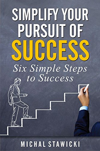 Simplify Your Pursuit of Success (Six Simple Steps to Success Book 1) (Personal Development Free)