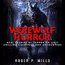 WEREWOLF HORROR: REAL STORIES OF TERROR OR LIES? CHILLING SIGHTINGS AND ENCOUNTERS