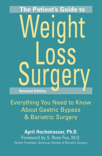 The Patient's Guide to Weight Loss Surgery, Revised Edition: Everything You Need to Know About Gastric Bypass and Bariat