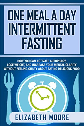 51bxLfAUttL - One Meal a Day Intermittent Fasting: How You Can Activate Autophagy, Lose Weight, and Increase Your Mental Clarity Without Feeling Guilty About Eating Delicious Food
