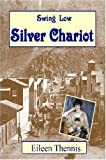 Swing Low Silver Chariot, Eileen Thennis, 1430319550