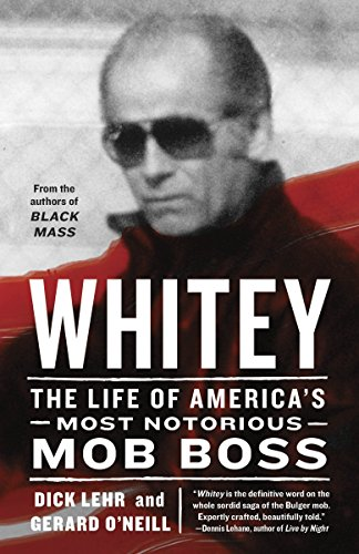 Whitey: The Life of America's Most Notorious Mob Boss (Broadways Best South Boston)