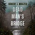 Dead Man's Bridge: A Jake Cantrell Mystery, Book 1 | Robert J. Mrazek