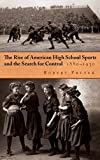 img - for The Rise of American High School Sports and the Search for Control: 1880-1930 (Sports and Entertainment) book / textbook / text book