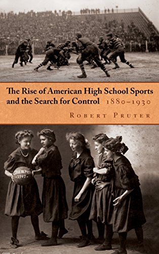 The Rise of American High School Sports and the Search for Control: 1880-1930 (Sports and Entertainment)