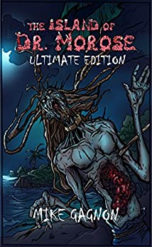The Island of Dr. Morose Ultimate Edition by [Gagnon, Mike]