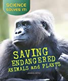Saving Endangered Plants and Animals, James Bow, 077874177X