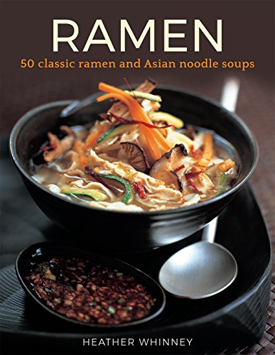 Ramen: 50 Classic Ramen And Asian Noodle Soups by Heather Whinney