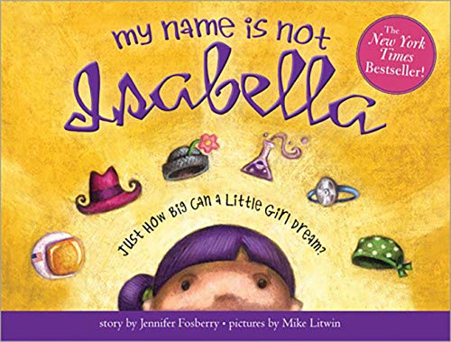 My Name Is Not Isabella: Just How Big Can a Little Girl Dream?: Fosberry,  Jennifer, Litwin, Mike: 8601200482898: Amazon.com: Books