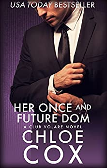 Her Once And Future Dom (Stand Alone Romance) (Club Volare Book 11) by [Cox, Chloe]