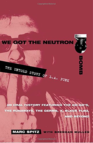 We Got the Neutron Bomb : The Untold Story of L.A. Punk [Marc Spitz - Brendan Mullen] (Tapa Blanda)