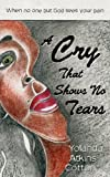 A Cry That Shows No Tears, Yolanda Atkins Cotton, 1604941731