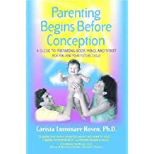 [Parenting Begins Before Conception: A Guide to Preparing Body Mind and Spirit For You and Your Child] (By: Carista Luminare-Rosen) [published: June, 2000]