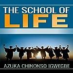 The School of Life | Azuka Chinonso Igwegbe