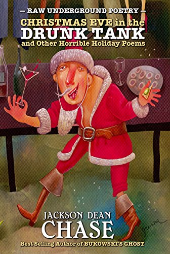 Poems About Christmas Time.Christmas Eve In The Drunk Tank And Other Horrible Holiday Poems Raw Underground Poetry Book 3