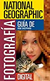 National Geographic Guía de Fotografía Digital (National Geographic Photography Field Guides) (Spanish Edition)