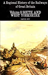 A Regional History of the Railways of Great Britain: Vol. 8 South and West Yorkshire, the industrial West Riding.